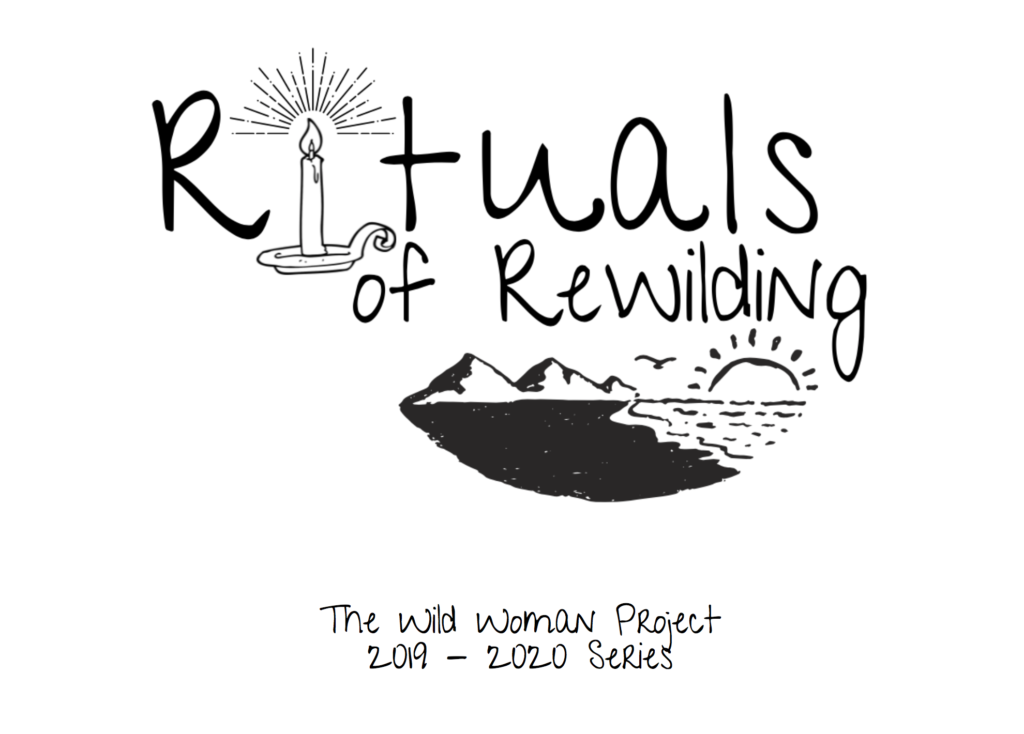 Rituals of Rewilding 2019 - 2020 Wild Woman Project Series
